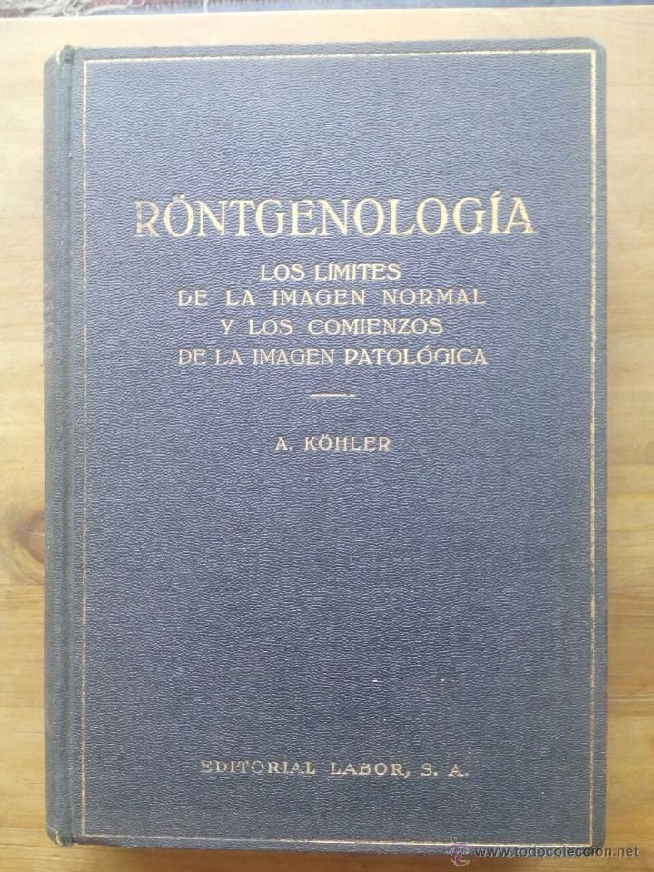 RONTGENOLOGIA / ALBAN KOHLER / EDITORIAL LABOR / 1933. LOS LÍMITES DE LA IMAGEN NORMAL Y LOS COMIENZ (Libros Antiguos, Raros y Curiosos - Ciencias, Manuales y Oficios - Medicina, Farmacia y Salud)