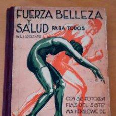 Libros antiguos: LIBRO FUERZA, BELLEZA Y SALUD PARA TODOS, 168 PÁGINAS, CON FOTOGRAFÍAS, TAPA DURA. Lote 50700301