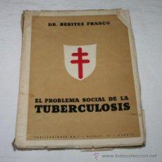 Libros antiguos: EL PROBLEMA SOCIAL DE LA TUBERCULOSIS, DR. BENITEZ FRANCO, AÑO 1940, LIBRO ANTIGUO DE MEDICINA. Lote 50770573