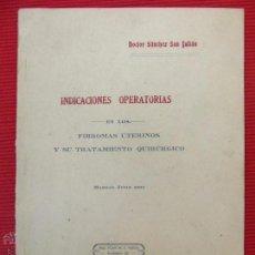 Libros antiguos: INDICACIONES OPERATORIAS EN LOS FIBROMAS UTERINOS Y SU TRATAMIENTO QUIRÚRGICO - DOCTOR SÁNCHEZ SAN J. Lote 52167535