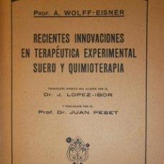 Libros antiguos: RECIENTES INNOVACIONES EN TERAPEUTICA EXPERIMENTAL SUERO Y QUIMIOTERAPIA WOLFF EISNER 1932. Lote 52828388