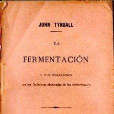 Libros antiguos: TYNDALL : FERMENTACIÓN Y FENÓMENOS OBSERVADOS EN LAS ENFERMEDADES (1887). Lote 53296929