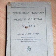 Libros antiguos: LIBRO MEDICINA MILITAR 1928: FISIOLOGÍA HUMANA E HIGIENE GENERAL Y MILITAR. ANTONIO VALERO NAVARRO.. Lote 121165931