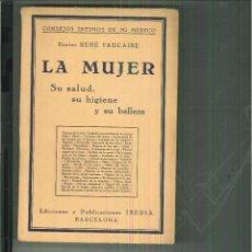 Libros antiguos: LA MUJER. SU SALUD, SU HIGIENE Y SU BELLEZA. DR. RENÉ VAUCAIRE. Lote 55555411