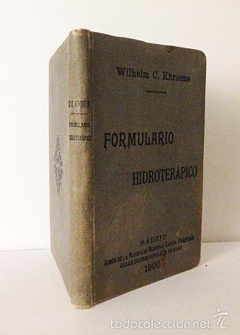FORMULARIO HIDROTERÁPICO. (MADRID, 1900) ( BAÑOS, HIDROTERAPIA, HIGIENE Y PROFILAXIS, ENFERMEDADES, (Libros Antiguos, Raros y Curiosos - Ciencias, Manuales y Oficios - Medicina, Farmacia y Salud)
