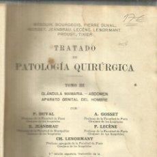 Libros antiguos: TRATADO DE PATOLOGÍA QUIRÚRGICA. TOMO III. BÉGOUIN. BOURGEOIS. EDITORIAL PUBUL.BARCELONA.1925. Lote 56935496