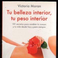 Libros antiguos: TU BELLEZA INTERIOR, TU PESO INTERIOR - VICTORIA MORAN *. Lote 59896091