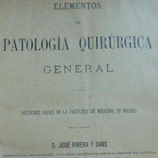 Libros antiguos: ELEMENTOS DE PATOLOGÍA QUIRÚRGICA GENERAL. RIBERA Y SANS. TOMO I. AÑO 1900. Lote 60769575