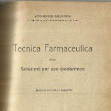 Libros antiguos: TECNICA FARMECEUTICA DELLE SOLUZIONI PER USO IPODERMICO. VITO-MARIO SQUARCIA. FERRARA. 1913. Lote 69462545