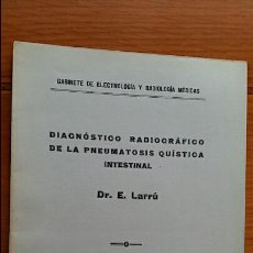 Libros antiguos: DIAGNOSTICO RADIOGRAFICO DE LA PNEUMATOSIS QUISTICA INTESTINAL. DR E LARRU. Lote 70144585