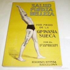 Libros antiguos: DR. SAIMBRAUM. SALUD,FUERZA,BELLEZA POR MEDIO DE LA GIMNASIA SUECA.1931.ILUSTRADO. Lote 71398475
