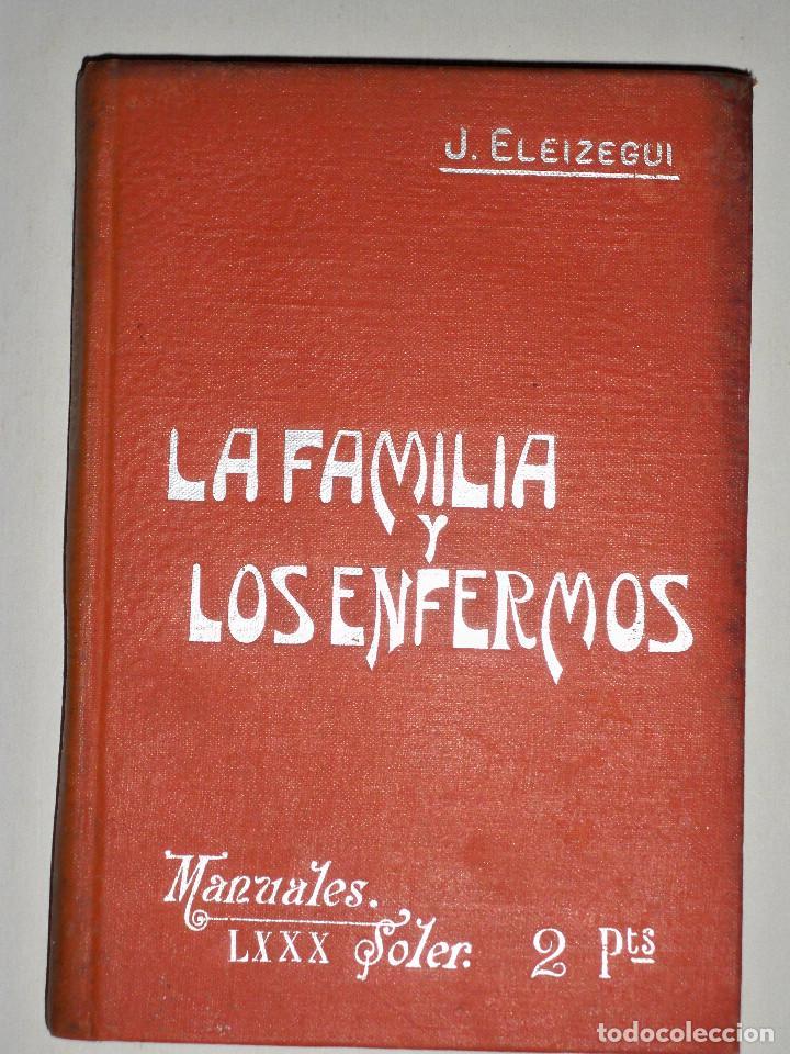 MANUALES SOLER LA FAMILIA Y LOS ENFERMOS (Libros Antiguos, Raros y Curiosos - Ciencias, Manuales y Oficios - Medicina, Farmacia y Salud)