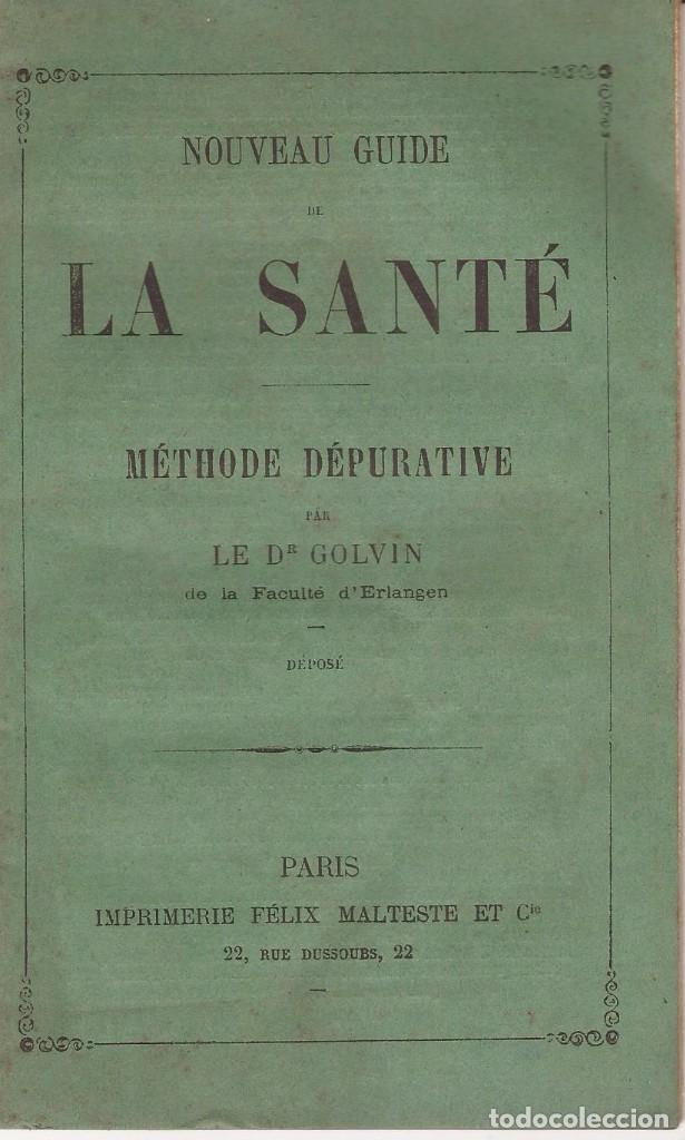 LA SANTÉ / NOUVEAU GUIDE / MÉTHODE DÉPURATIVE / LE GOLVIN / FELIX MALTESTE / PARIS (Libros Antiguos, Raros y Curiosos - Ciencias, Manuales y Oficios - Medicina, Farmacia y Salud)