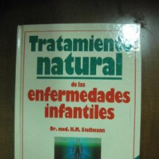 Libros antiguos: TRATAMIENTO NATURAL DE LAS ENFERMEDADES INFANTILES. H.M. STELLMANN. CIRCULO DE LECTORES 1989.. Lote 79046773