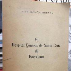 Libros antiguos: EL HOSPITAL GENERAL DE LA SANTA CRUZ DE BARCELONA / JOSÉ DANÓN BRETOS. Lote 94162980