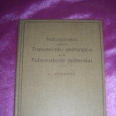 Libros antiguos: INDICACIONES SOBRE EL TRATAMIENTO QUIRÚRGICO DE LA TUBERCULOSIS PULMONAR. 1934 HANS ALEXANDER.. Lote 94318898