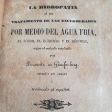 Libros antiguos: LA HIDROPATIA (1868) - TRATAMIENTO DE LAS ENFERMEDADES POR MEDIO DEL AGUA FRIA - LIBRO RARO. Lote 96550291
