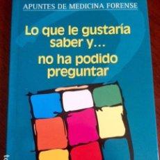 Libros antiguos: LO QUE LE GUSTARÍA SABER Y... NO HA PODIDO PREGUNTAR. APUNTES DE MEDICINA FORENSE.. Lote 99779075