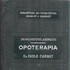 Libros antiguos: OPOTERAPIA. MEDICAMENTOS ANIMALES. BIBL. DE TER. GILBERT Y CARNOT. DR. PABLO CARNOT. SALVAT Y Cª. Lote 172638379
