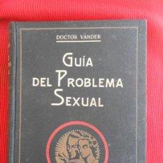 Libros antiguos: GUIA DEL PROBLEMA SEXUAL-DOCTOR VANDER 1933. Lote 156509573