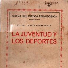 Libros antiguos: LA JUVENTUD Y LOS DEPORTES. F. A. VUILLEMERT. NUEVA BIBL. PEDAGÓGICA. BRUNO DEL AMO, EDITOR 1930. Lote 104965399