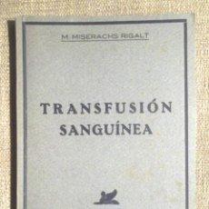 Libros antiguos: TRANSFUSIÓN SANGUÍNEA M MISERACHS RIGALT 1940 LIBRERÍA DE CIENCIA MÉDICAS J PUIG SUREDA MONOGRAFIAS. Lote 106591783