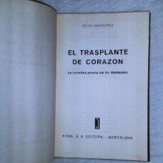 Libros antiguos: LIBRO MEDICINA MEDICO EL TRASPLANTE DEL CORAZÓN (DR. BARNARD) PRIMERA EDICIÓN PETER HAWTHORNE. Lote 107256975