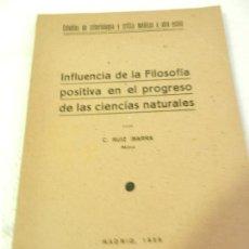 Libros antiguos: INFLUENCIA DE LA FILOSOFÍA POSITIVA EN EL PROGRESO DE LAS CIENCIAS NATURALES POR C. RUIZ IBARRA 1939. Lote 108755511