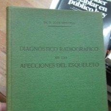 Libros antiguos: LIBRO DIANÓSTICO RADIOGRÁFICO DE LAS AFECCIONES DEL ESQUELETO DR. D. J. SEGOVIA 1930 L-3858-281. Lote 109831211