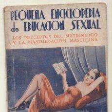 Libros antiguos: PEQUEÑA ENCICLOPEDIA DE EDUCACIÓN SEXUAL. LOS PRECEPTOS DEL MATRIMONIO Y LA MASTURBACIÓN MASCULINA. . Lote 111339335