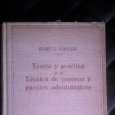 Libros antiguos: TEORÍA Y PRÁCTICA DE LA TÉCNICA DE CORONAS Y PUENTES ODONTOLÓGICOS. H.J. GOSLEE. ED. LABOR. AÑO 1930. Lote 112626395