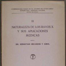 Libros antiguos: RECASENS Y GIROL, SEBASTIÁN: NATURALEZA DE LOS RAYOS X Y SUS APLICACIONES MEDICAS. 1927. Lote 112826251