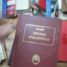 Libros antiguos: LIBRO ESTUDIOS APOLOGÉTICOS BALMES 1925 L-8136-266. Lote 114202615