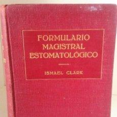 Libros antiguos: FORMULARIO MAGISTRAL ESTOMATOLÓGICO, DR. ISMAEL CLARK. ED. LABOR, 1930.. Lote 116077159