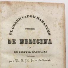 Libros antiguos: EL OBSERVADOR HABANERO. PERIODICO DE MEDICINA Y DE CIRUGIA PRACTICAS. - LE-RIVEREND, JULIO JACINTO.. Lote 114798779