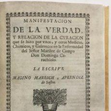 Libros antiguos: MANIFESTACION DE LA VERDAD, Y RELACIÓN DE LA CURACIÓN QUE SE HIZO POR UNOS, Y OTROS MÉDICOS, CHIMICO. Lote 114798823