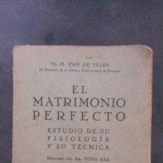 Libros antiguos: EL MATRIMONIO PERFECTO-ESTUDIO DE SU FISIOLOGIA Y SU TÉCNICA-VAN DE VELDE-1930-PROLOGO VITAL AZA. Lote 122247175