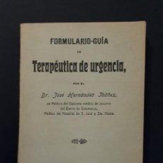 Libros antiguos: FORMULARIO GUIA DE TERAPÉUTICA DE URGENCIA MADRID 1913. Lote 116801787