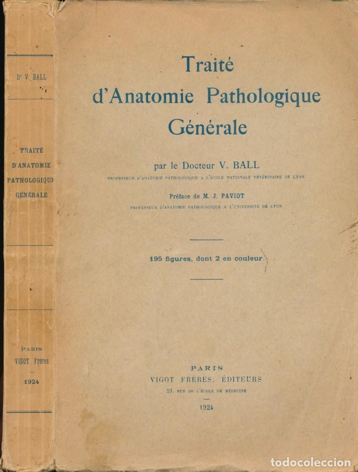 TRAITE D'ANATOMIE PATHOLOGIQUE GENERALE. -- V. BALL. -- EDIT. VIGOT FRERES. 1924 (Libros Antiguos, Raros y Curiosos - Ciencias, Manuales y Oficios - Medicina, Farmacia y Salud)