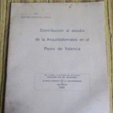 Libros antiguos: CONTRIBUCION AL ESTUDIO DE LA ANQUILOSTOMIASIS EN EL REINO DE VALENCIA - VALENCIA 1925. Lote 118752439