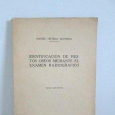 Libros antiguos: IDENTIFICACION DE RESTOS OSEOS MEDIANTE EL EXAMEN RADIOGRAFICO. DANIEL ORTEGA LECHUGA. FIRMA AUTOR.. Lote 122218823