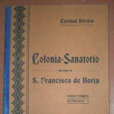 Libros antiguos: CARIDAD HEROICA. COLONIA SANATORIO NACIONAL DE SAN FRANCISCO DE BORJA PARA LOS POBRES LEPROSOS. 1904. Lote 122582063