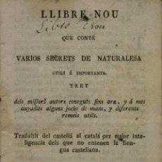 Libros antiguos: LLIBRE NOU QUE CONTÉ VARIOS SECRETS DE NATURALESA UTILS É IMPORTANTS. TRET DELS MILLORS AUTORS CONEG. Lote 123147144
