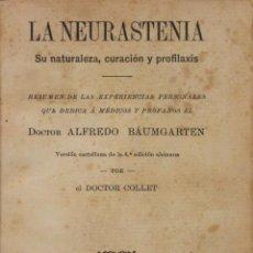 Libros antiguos: LA NEURASTENIA, SU NATURALEZA, CURACIÓN Y PROFILAXIS. - BÁUMGARTEN, DR. ALFREDO. BARCELONA, 1909.. Lote 123162736
