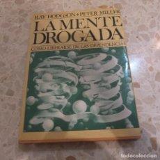 Libros antiguos: LA MENTE DROGADA, COMO LIBERARSE DE LAS DEPENDENCIAS - RAY HODGSON, PETER MILLER. Lote 127879771