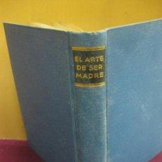 Libros antiguos: ALFONSO ARTEAGA PEREIRA.EL ARTE DE SER MADRE. TRATADO PRACTICO DE PUERICULTURA.LUIS MIRACLE 1929.. Lote 128701591