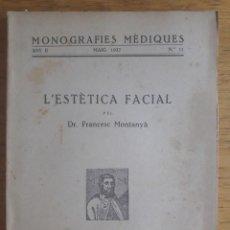 Libros antiguos: L'ESTETICA FACIAL / DR. FRANCESC MONTANYA / MONOGRAFIES MEDIQUES Nº 11 / EDI. LLIBRERIA CATALONIA /. Lote 129377139