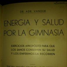 Libros antiguos: ENERGÍA Y SALUD POR LA GIMNASIA. DR. ADR. VANDER. AÑO 1935. TERCERA EDICIÓN COMPLETAMENTE REFORMADA.. Lote 130133532