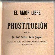 Libros antiguos: JOSÉ ESTEBAN GARCÍA FRAGUAS : EL AMOR LIBRE Y LA PROSTITUCIÓN (MAUCCI, C. 1920). Lote 131573990