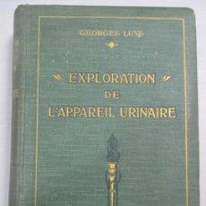 Libros antiguos: EXPLORATION DE L`APPAREIL URINAIRE PAR LE DR GEORGES LUYS. PARIS 1909. ESCRITO EN FRANCÉS. . Lote 133708954